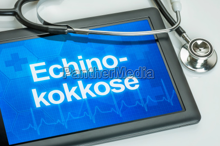 tablet with the diagnosis echinococcosis on