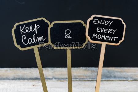 keep calm and enjoy every moment