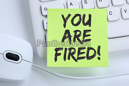 you are fired employee losing jobs